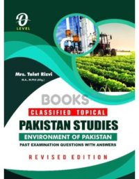 O Level Pakistan Studies Classified Topical Environment of Pakistan Revised Edition by Talat Rizvi