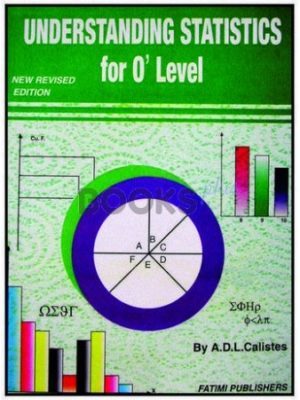 Understanding Statistics for O Levels by A.D.L. Calisters - New Revised Edition