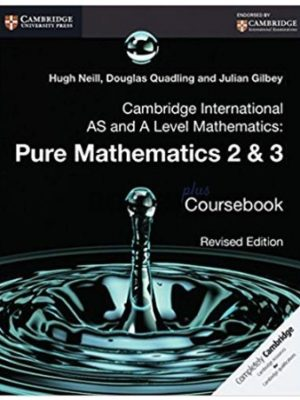 Cambridge International AS & A Level Pure Mathematics 2 & 3 Coursebook Revised Edition neill quadling gibley