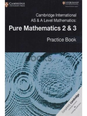 Cambridge International AS & A Level Pure Mathematics 2 & 3 Practice Book 2018