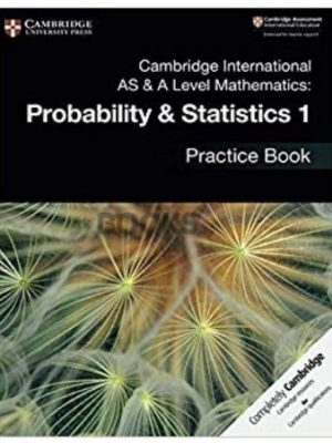 Cambridge International AS & A Level Mathematics Probability & Statistics 1 Practice Book 2018