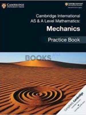 Cambridge International AS & A Level Mathematics Mechanics Practice Book 2018