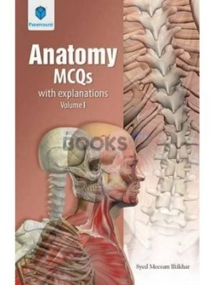 Anatomy MCQs with Explanation Volume 1 by Syed Meesam Iftikhar Paramount