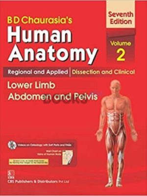 B D Chaurasias Human Anatomy Regional & Applied Dissection and Clinical Volume 2 Lower Limb Abdomen & Pelvis 7th Edition