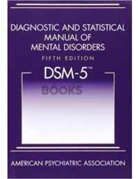 Diagnostics and Statistical Manual of Mental Disorders 5th Edition DSM-5