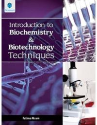 Introduction to Biochemistry and Biotechnology Techniques Fatima Akram Paramount