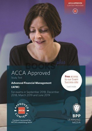 BPP ACCA P4 Advanced Financial Management (AFM) Study Text 2018-2019