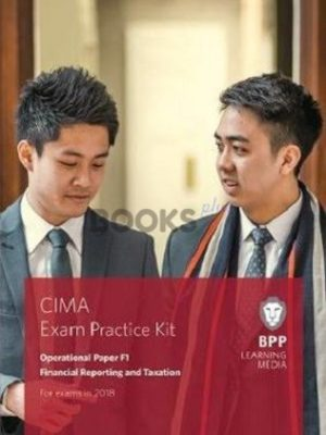 bpp cima F1 Financial Reporting & Taxation Exam Practice Kit 2018