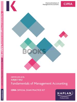 Kaplan CIMA BA2 Fundamentals of Management Accounting Exam Practice Kit 2018