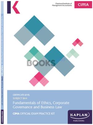 Kaplan CIMA BA4 Fundamentals of Ethics, Corporate Governance & Business Exam Practice Kit 2018