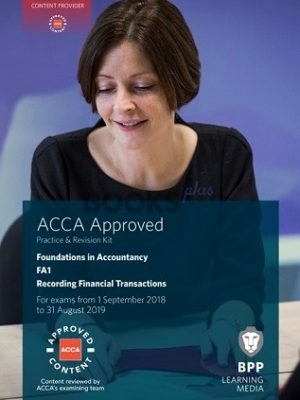BPP FIA FA1 Recording Financial Transactions Practice and Revision Kit 2018 2019