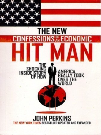 The New Confessions of An Economic Hit man John Perkins
