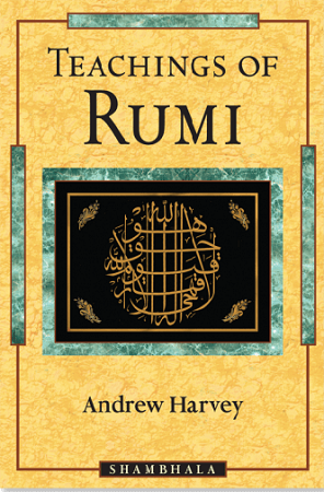 Teachings of Rumi Andrew Harvey