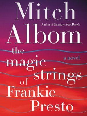 The Magic Strings of Frankie Presto Mitch Albom