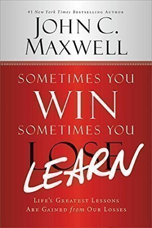 Sometimes You Win Sometimes You Lose by John C. Maxwell