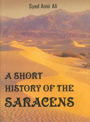 A Short History of the Saracens by Ameer Ali