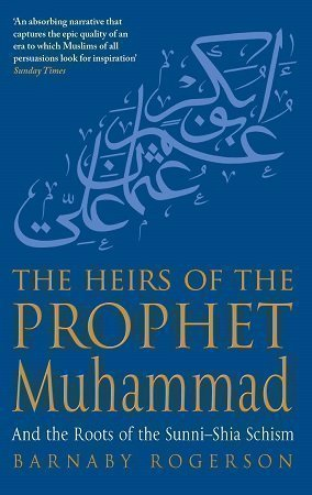 Heirs Of The Prophet Muhammad by Barnaby Rogerson