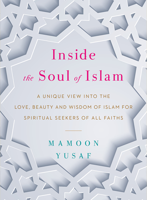Inside the Soul of Islam by Mamoon Yusaf