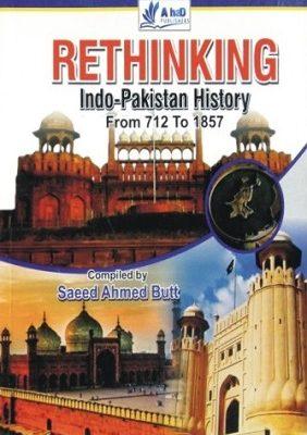 Rethinking Indo Pakistan History Ahad Publishers