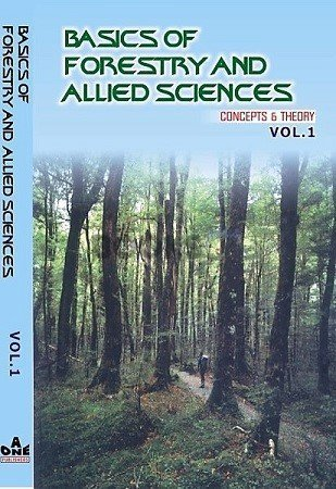 Basics of Forestry & Allied Sciences Vol I Concept & Theory A One