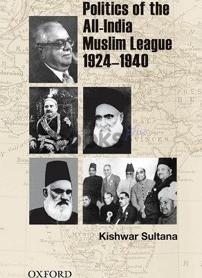 Politics of the All-India Muslim League 1924 1940 Oxford