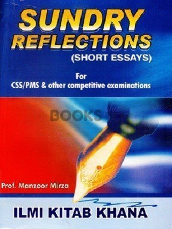 Sundry Reflections Short Essays for CSS PMS Ilmi