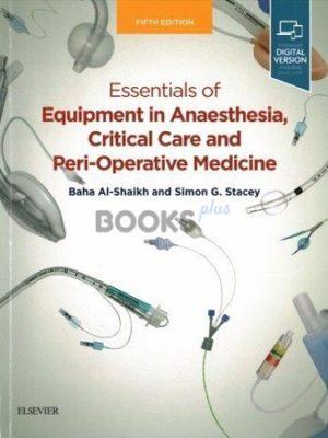 Essentials of Equipment in Anaesthesia Critical Care and Peri-Operative Medicine